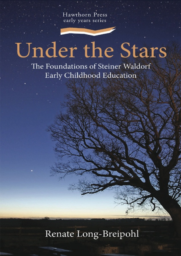 Under The Stars The Foundations Of Steiner Waldorf Early Childhood