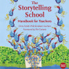 The Storytelling School Handbook for Teachers