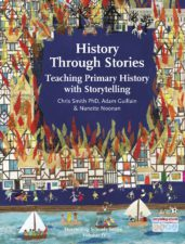 History Through Stories - Teaching Primary History Through Stories; Chris Smith, Adam Guillain & Nanette Noonan; 9781907359774